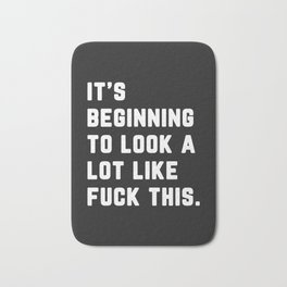 A Lot Like Fuck This Funny Quote Bath Mat