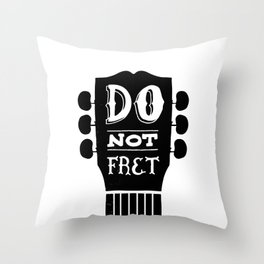 Do Not Fret Throw Pillow