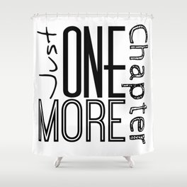 Just One More Chapter Shower Curtain