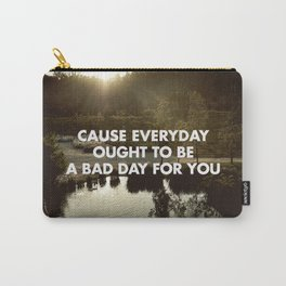 EVERY DAY OUGHT TO BE A BAD DAY FOR YOU Carry-All Pouch