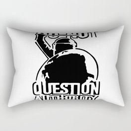 Do not question authority Black Rectangular Pillow