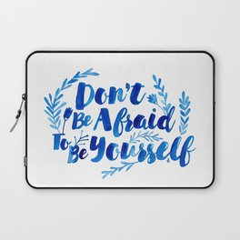 Don't Be Afraid To Be Yourself Laptop Sleeve