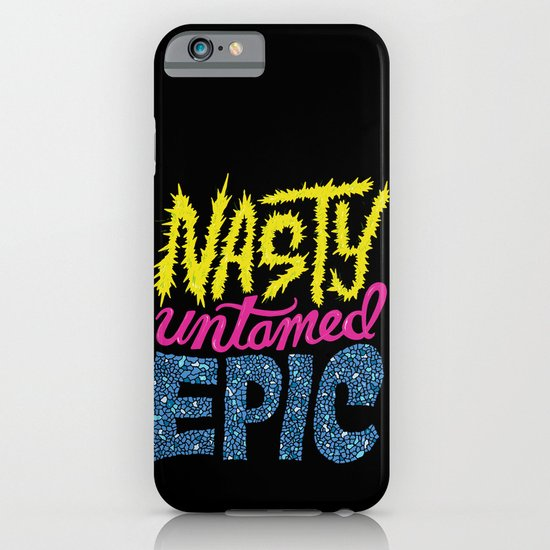 Nasty, Untamed, Epic iPhone & iPod Case