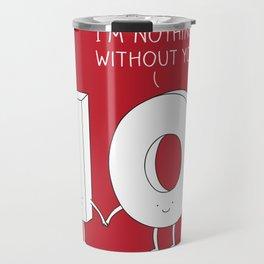 I'm nothing without you! Travel Mug