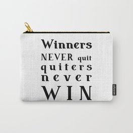 motivational quote - Winners NEVER quit Quitters never WIN Carry-All Pouch