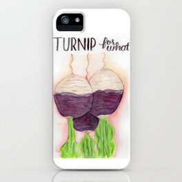 Turnip for what iPhone Case