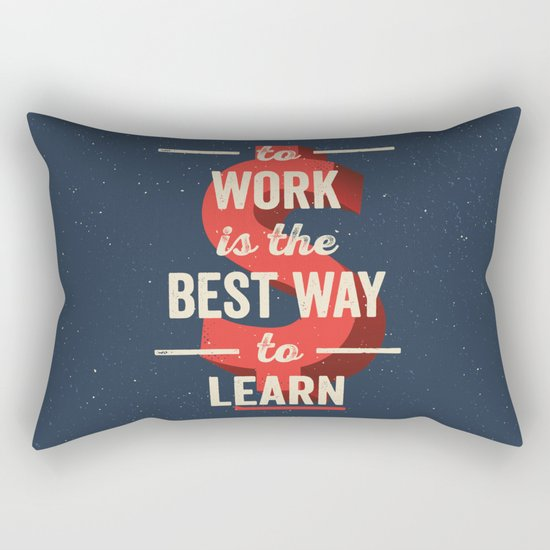 To Work Is The Best Way To Learn Rectangular Pillow