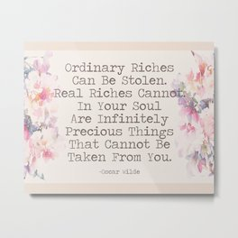 Real Riches Cannot Be Stolen Oscar Wilde Quote Metal Print