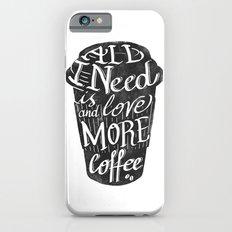 all I need is love ( and more coffee) Slim Case iPhone 6s