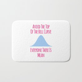Avoid the Top of the Bell Curve Fun Quote Bath Mat