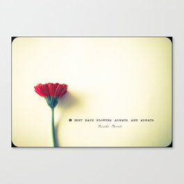 I must have flowers, always, and always - Claude Monet  Canvas Print