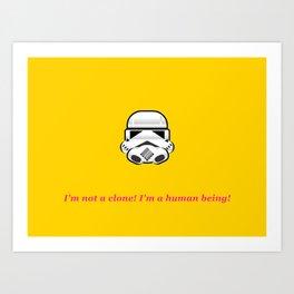 I'm not a clone! I'm a human being! Art Print