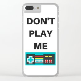 DON'T PLAY ME Clear iPhone Case