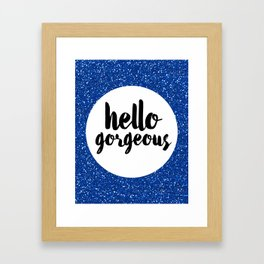 Hello Gorgeous 01 Framed Art Print