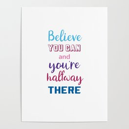 BELIEVE YOU CAN - MOTIVATIONAL QUOTE Poster