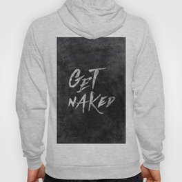 Get Naked - White ink Typography, Hand Lettering Text Hoody