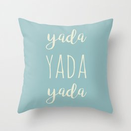 Yada Yada Yada Throw Pillow