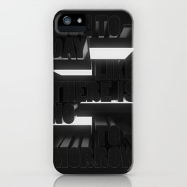 Live Today Like There Is No Tomorrow iPhone Case