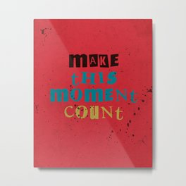 Quote - make this moment count Metal Print