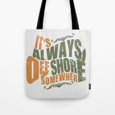 It's always offshore somewhere Tote Bag