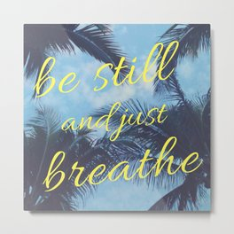 Be Still and Just Breathe Metal Print
