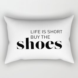 Life is short buy the shoes Rectangular Pillow