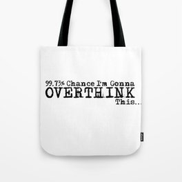 99% Chance I'm Gonna Overthink This... funny, minimalist, black white Tote Bag
