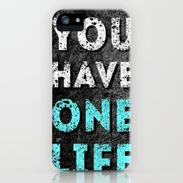 You have one life iPhone Case
