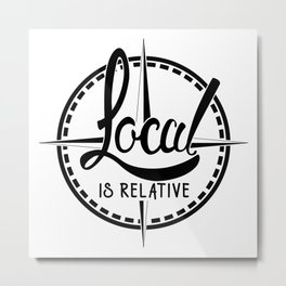 Local is Relative Metal Print