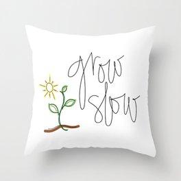 Grow Slow Throw Pillow