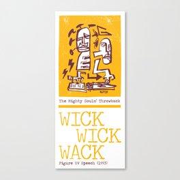The Mighty Souls' Throwback: WICK WICK WACK - Figure UV Speech (1993) Canvas Print