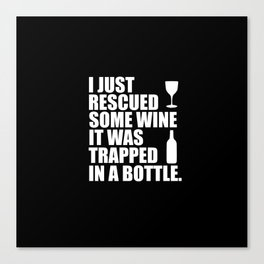 i rescued some wine funny quote Canvas Print