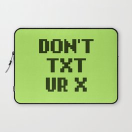 Don't Txt Ur X Laptop Sleeve