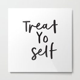 Treat Yo Self black and white contemporary minimalist typography design home wall decor bedroom Metal Print