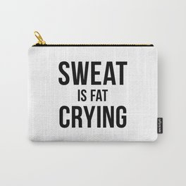 Sweat is Fat Crying Carry-All Pouch