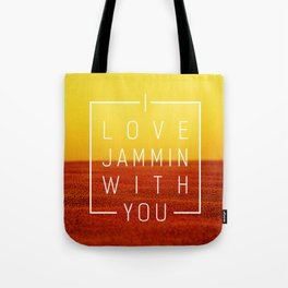 I love jammin with you Tote Bag