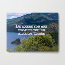 Be Where You Are ( Inspirational landscape quote)  Metal Print