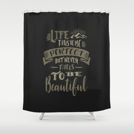 Life Beautiful Quotes Shower Curtain