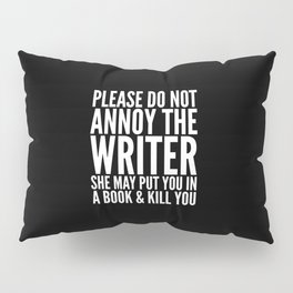 Please do not annoy the writer. She may put you in a book and kill you. (Black & White) Pillow Sham