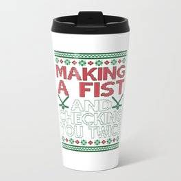 Making A Fist And Checking You Twice Travel Mug