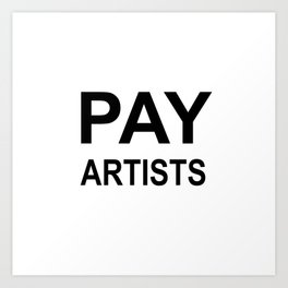 PAY ARTISTS Art Print