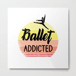 Ballet addicted Metal Print