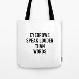 Eyebrows Speak Louder Than Words Tote Bag
