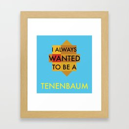 I always wanted to be a Tenenbaum Framed Art Print