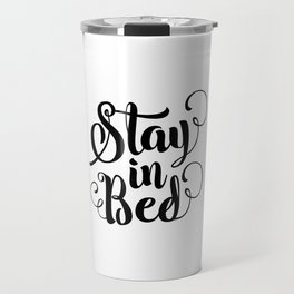 Stay in Bed black and white modern typography quote poster bedroom wall art home decor Travel Mug