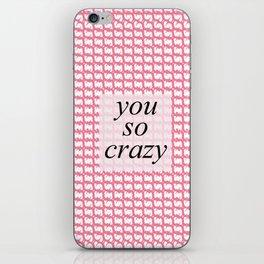 You so crazy iPhone Skin