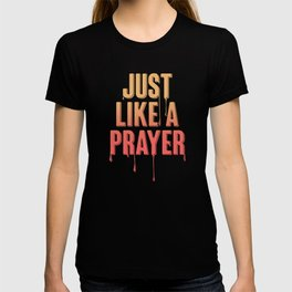 Like A Prayer T-shirt