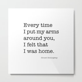 Every time i put my arms around you - Ernest Hemingway Metal Print