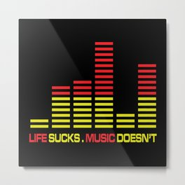 Life Sucks Music Quote Metal Print