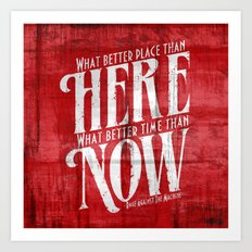 Here, Now!  Art Print